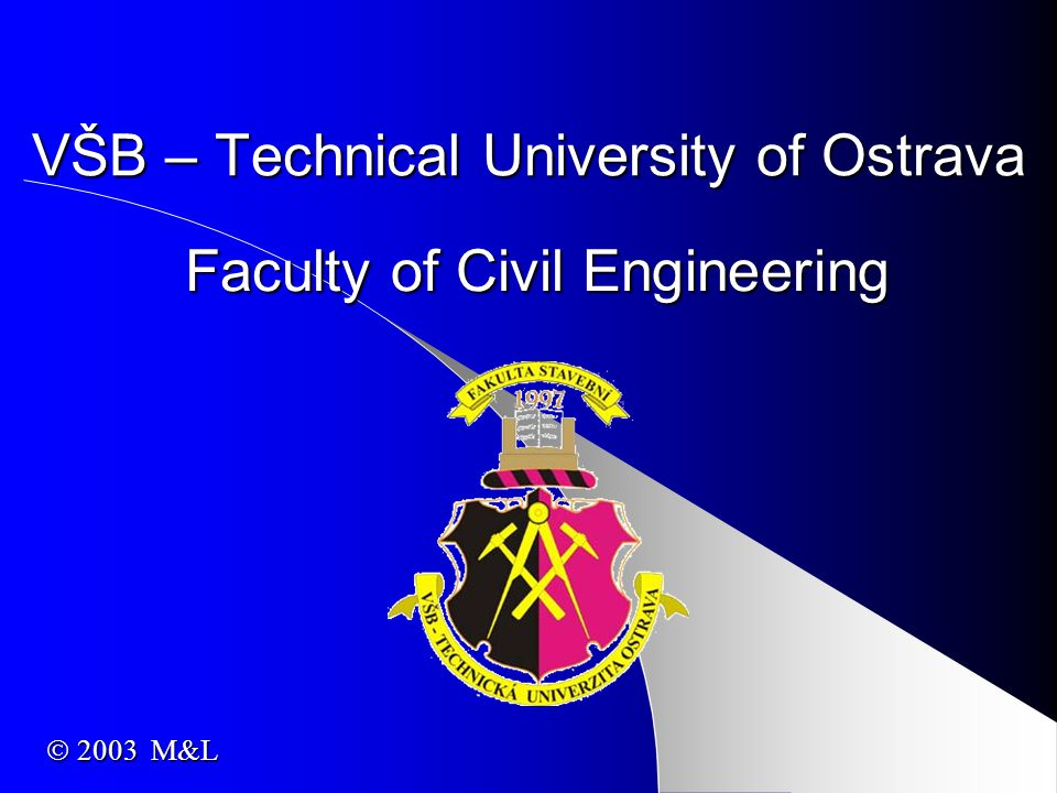 VŠB – Technical University of Ostrava Faculty of Civil Engineering  2003 M&L