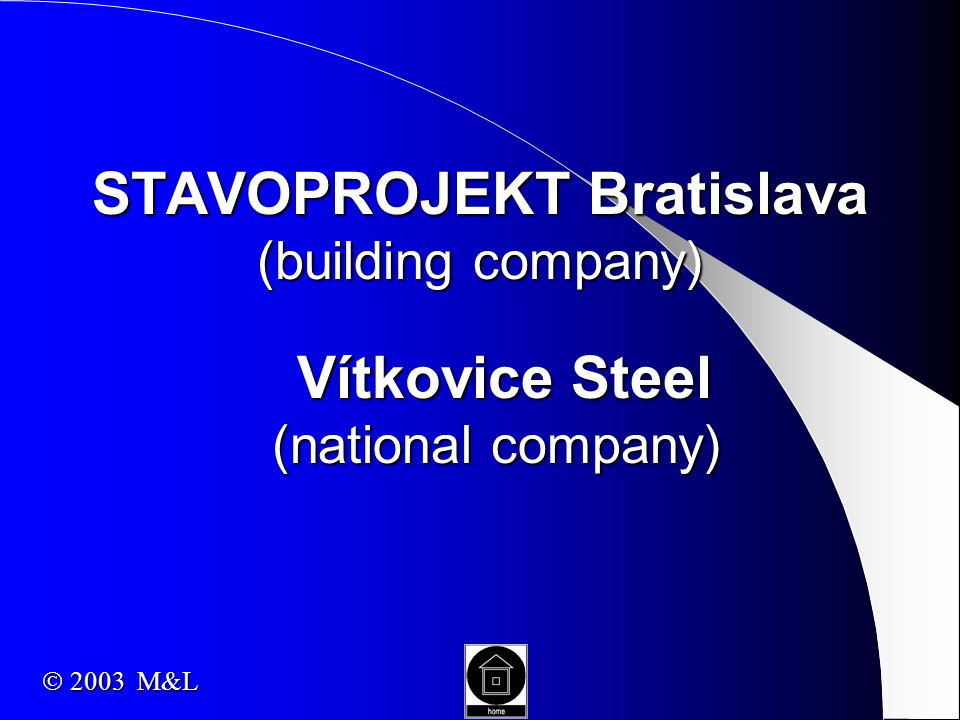 STAVOPROJEKT Bratislava (building company) Vítkovice Steel (national company) Vítkovice Steel (national company)  2003 M&L