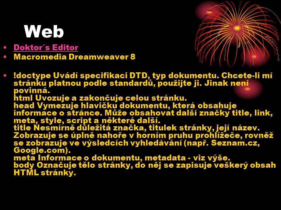 Web Doktor´s Editor Macromedia Dreamweaver 8 !doctype Uvádí specifikaci DTD, typ dokumentu. Chcete-li mí stránku platnou podle standardů, použijte ji.