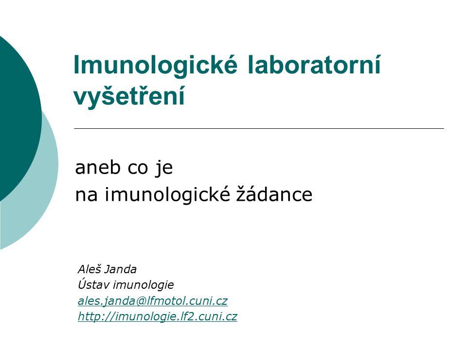 Aleš Janda Ústav imunologie ales.janda@lfmotol.cuni.cz http://imunologie.lf2.cuni.cz Imunologické laboratorní vyšetření aneb co je na imunologické žád
