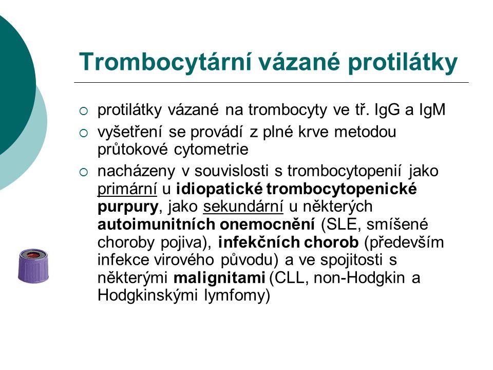 Trombocytární vázané protilátky  protilátky vázané na trombocyty ve tř. IgG a IgM  vyšetření se provádí z plné krve metodou průtokové cytometrie  n