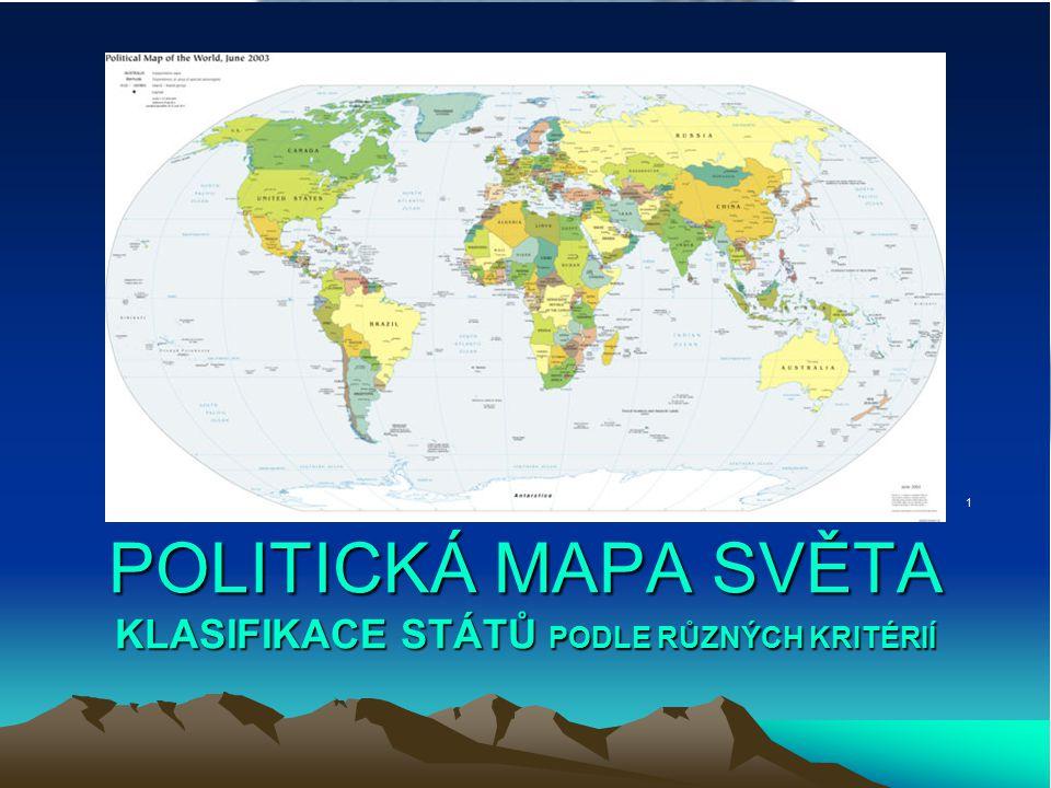 POLITICKÁ MAPA SVĚTA KLASIFIKACE STÁTŮ PODLE RŮZNÝCH KRITÉRIÍ 1
