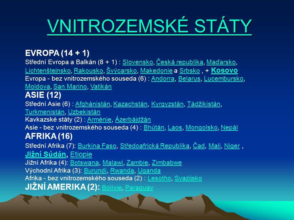 VNITROZEMSKÉ STÁTY VNITROZEMSKÉ STÁTYVNITROZEMSKÉ STÁTYVNITROZEMSKÉ STÁTY EVROPA (14 + 1) Střední Evropa a Balkán (8 + 1) : Slovensko, Česká republika