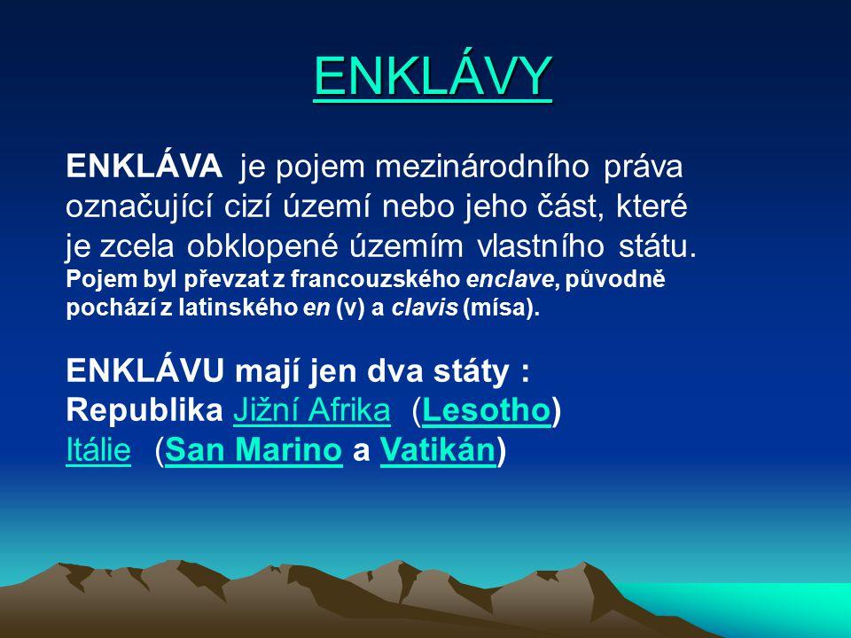 EXKLÁVY EXKLÁVA je pojmem z mezinárodního práva a označuje část vlastního území, které se nachází na území, které je zcela obklopené územím cizího státu (resp.