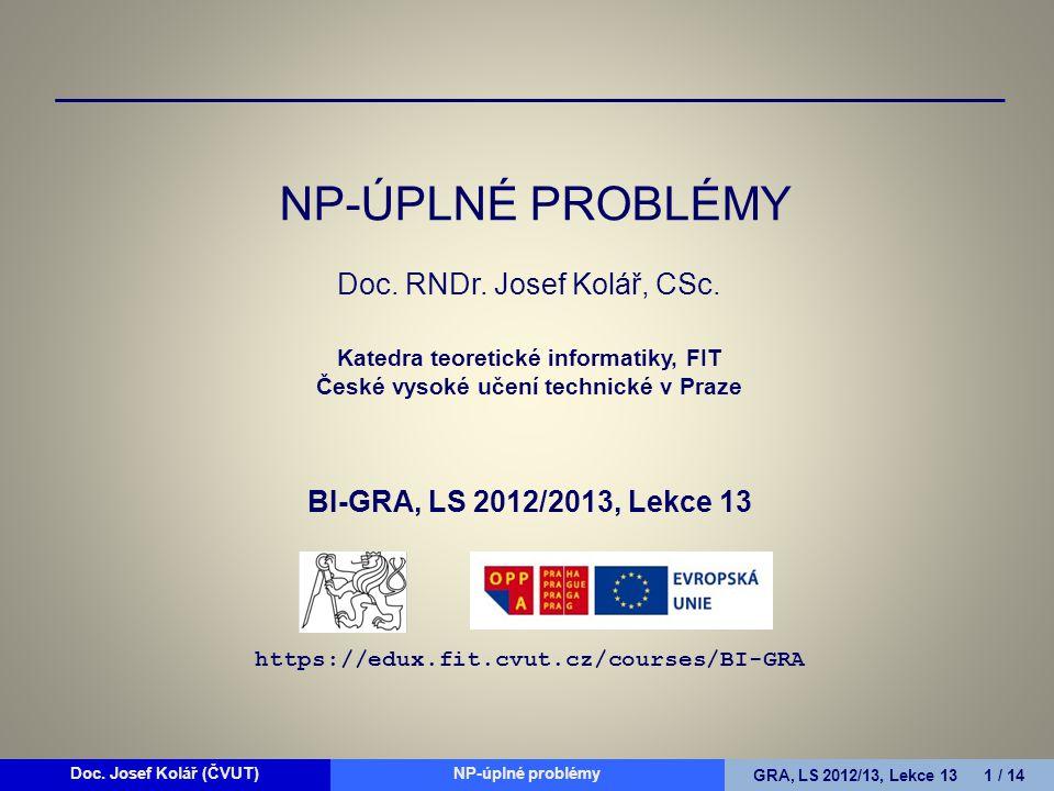 Doc.Josef Kolář (ČVUT)Prohledávání grafůGRA, LS 2010/11, Lekce 4 2 / 15Doc.