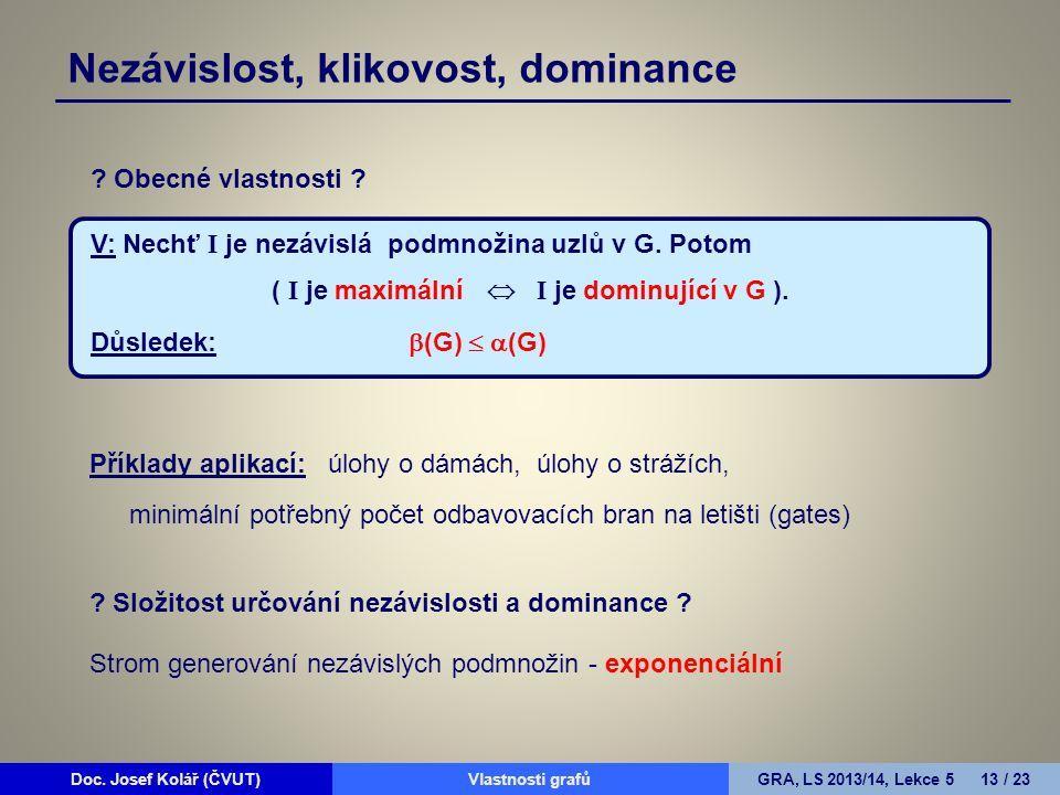 Doc. Josef Kolář (ČVUT)Prohledávání grafůGRA, LS 2010/11, Lekce 4 13 / 15Doc. Josef Kolář (ČVUT)Vlastnosti grafůGRA, LS 2013/14, Lekce 5 13 / 23 ? Obe