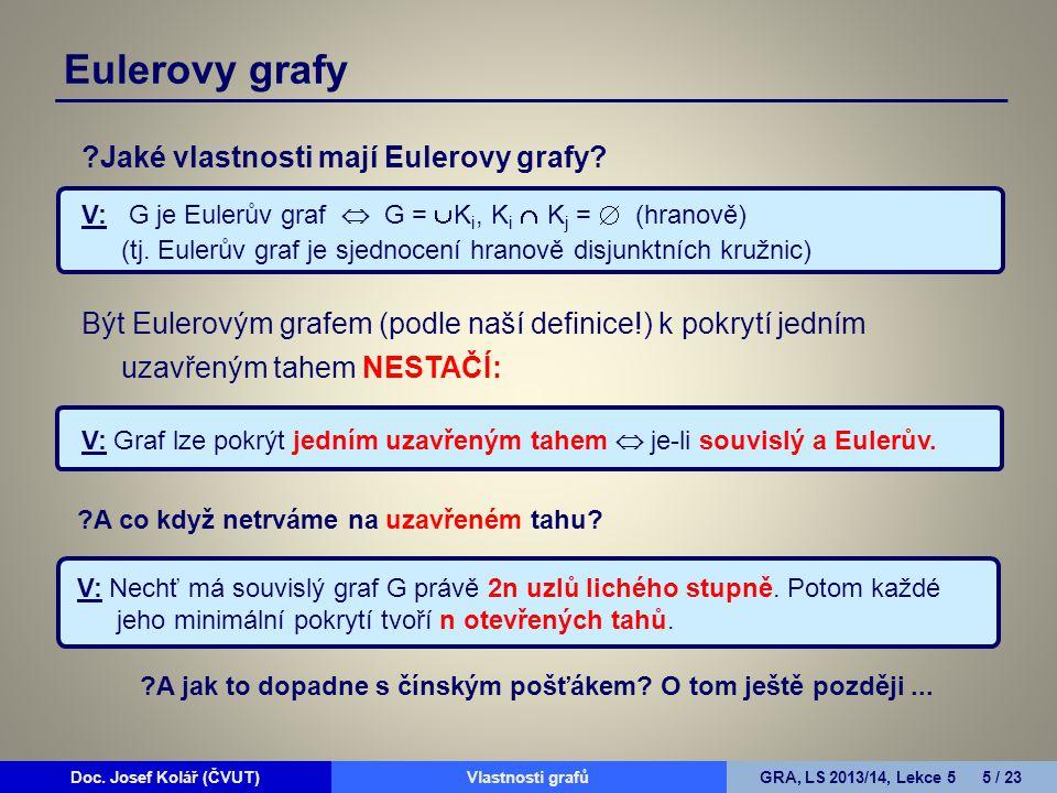 Doc.Josef Kolář (ČVUT)Prohledávání grafůGRA, LS 2010/11, Lekce 4 16 / 15Doc.