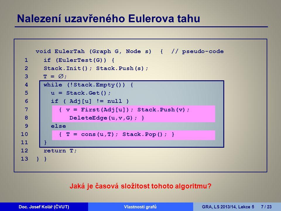 Doc.Josef Kolář (ČVUT)Prohledávání grafůGRA, LS 2010/11, Lekce 4 18 / 15Doc.