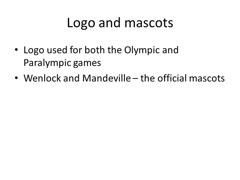 Logo and mascots Logo used for both the Olympic and Paralympic games Wenlock and Mandeville – the official mascots