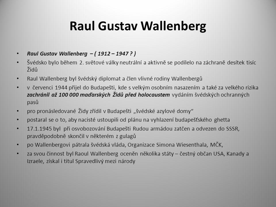 Raul Gustav Wallenberg Raul Gustav Wallenberg – ( 1912 – 1947 ? ) Švédsko bylo během 2. světové války neutrální a aktivně se podílelo na záchraně desí