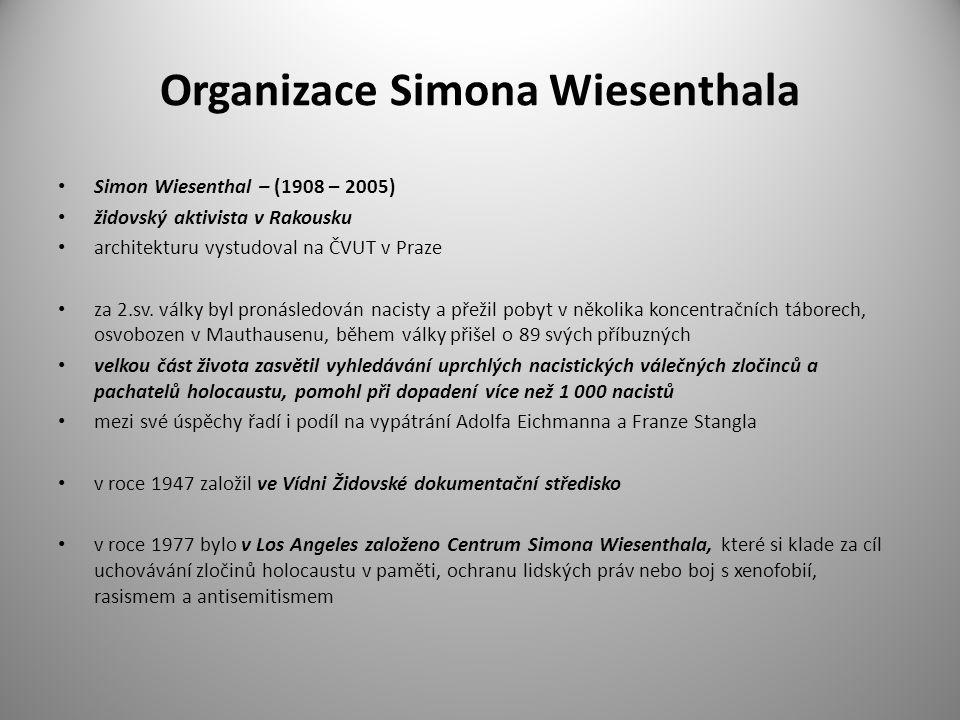 Organizace Simona Wiesenthala Simon Wiesenthal – (1908 – 2005) židovský aktivista v Rakousku architekturu vystudoval na ČVUT v Praze za 2.sv. války by