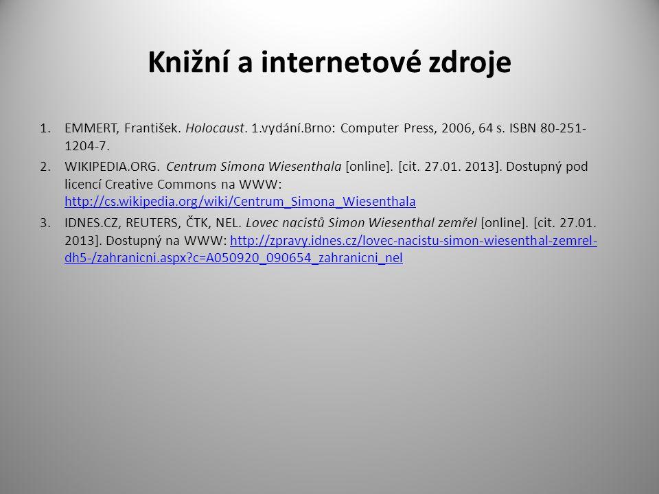 Knižní a internetové zdroje 1.EMMERT, František. Holocaust. 1.vydání.Brno: Computer Press, 2006, 64 s. ISBN 80-251- 1204-7. 2.WIKIPEDIA.ORG. Centrum S
