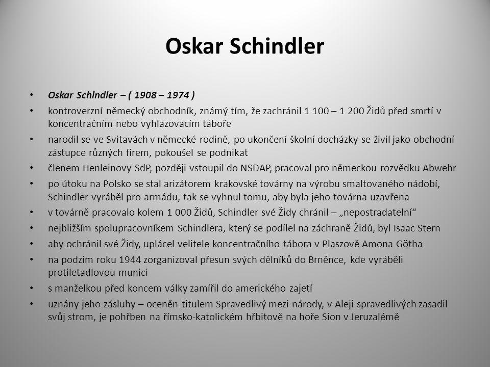 Oskar Schindler Oskar Schindler – ( 1908 – 1974 ) kontroverzní německý obchodník, známý tím, že zachránil 1 100 – 1 200 Židů před smrtí v koncentrační