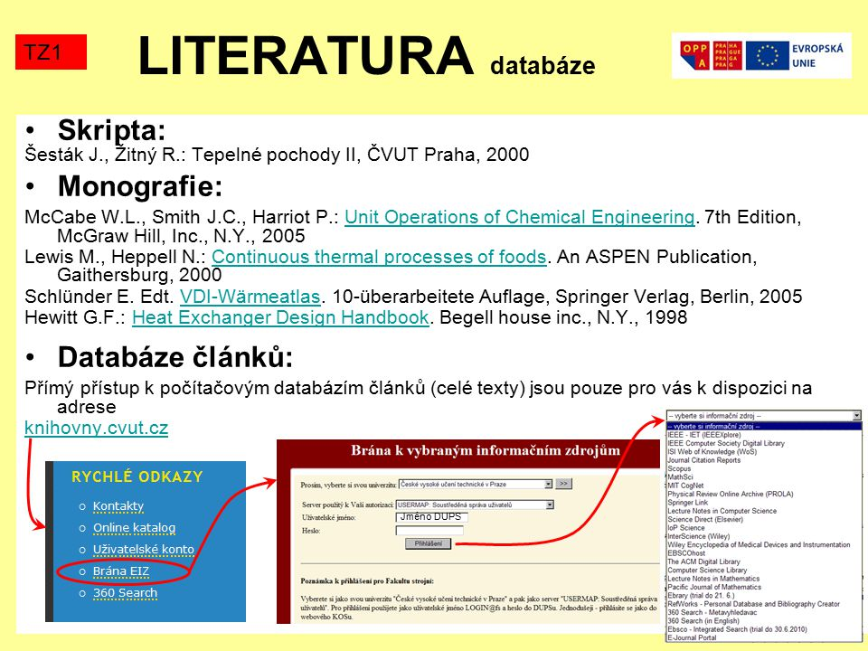 LITERATURA databáze Skripta: Šesták J., Žitný R.: Tepelné pochody II, ČVUT Praha, 2000 Monografie: McCabe W.L., Smith J.C., Harriot P.: Unit Operations of Chemical Engineering.
