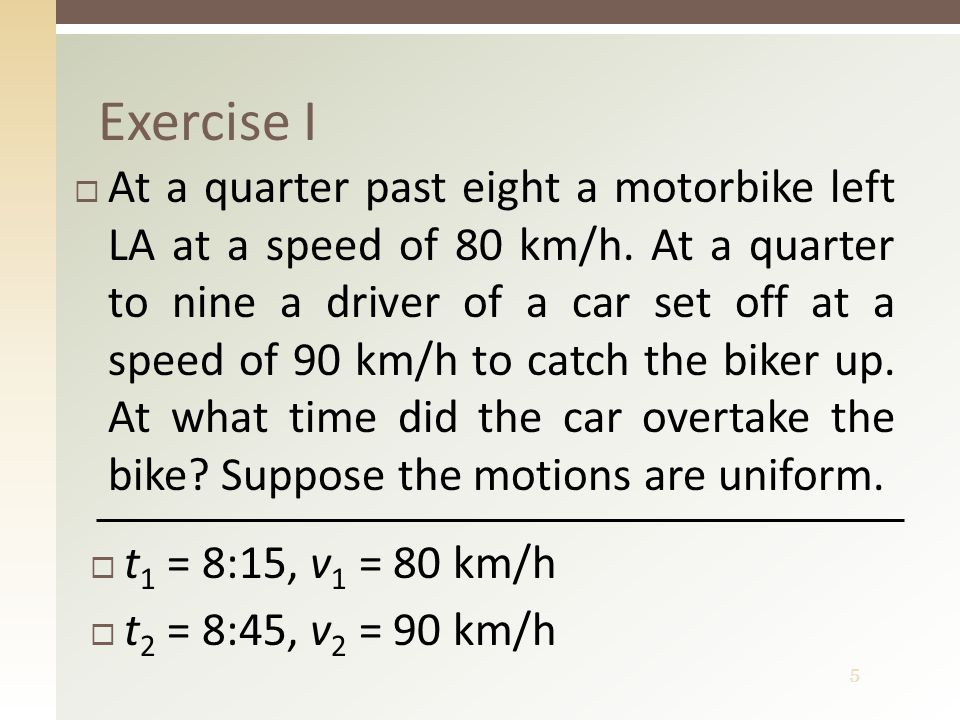 5 Exercise I  At a quarter past eight a motorbike left LA at a speed of 80 km/h.