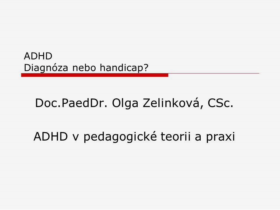 ADHD Diagnóza nebo handicap? Doc.PaedDr. Olga Zelinková, CSc. ADHD v pedagogické teorii a praxi