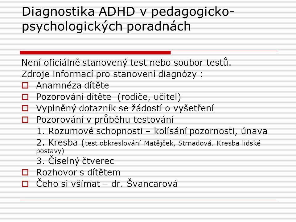 Diagnostika ADHD v pedagogicko- psychologických poradnách Není oficiálně stanovený test nebo soubor testů. Zdroje informací pro stanovení diagnózy : 