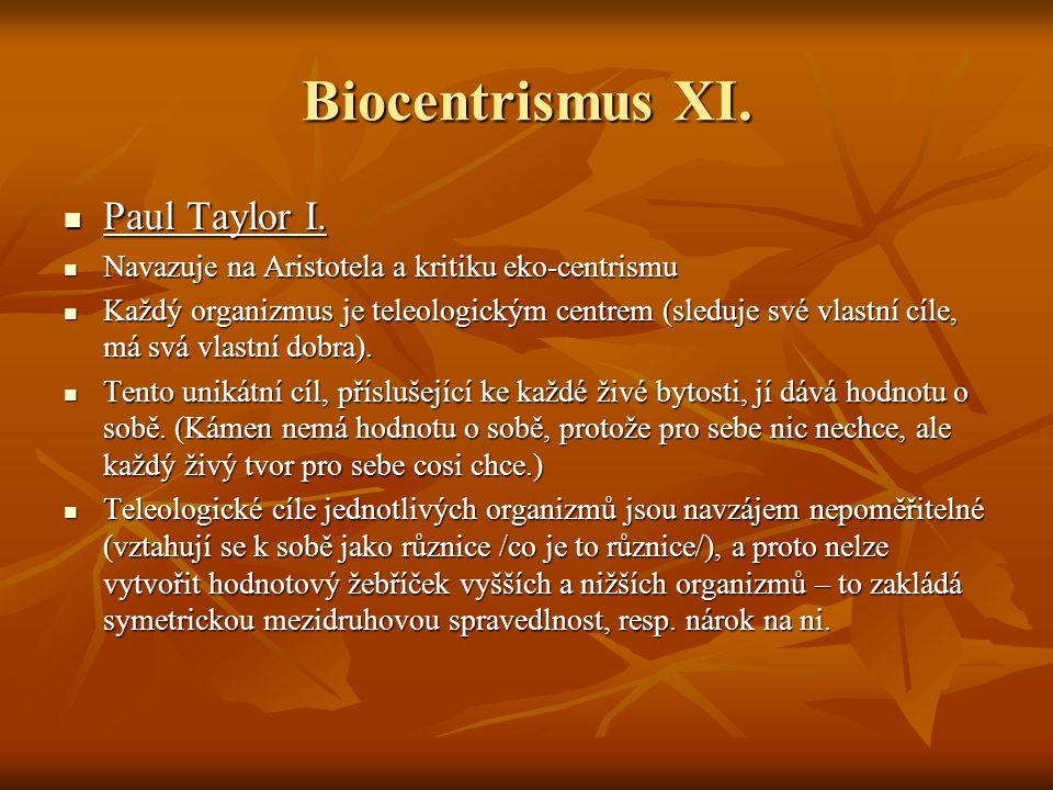 Biocentrismus XI. Paul Taylor I. Paul Taylor I. Navazuje na Aristotela a kritiku eko-centrismu Navazuje na Aristotela a kritiku eko-centrismu Každý or