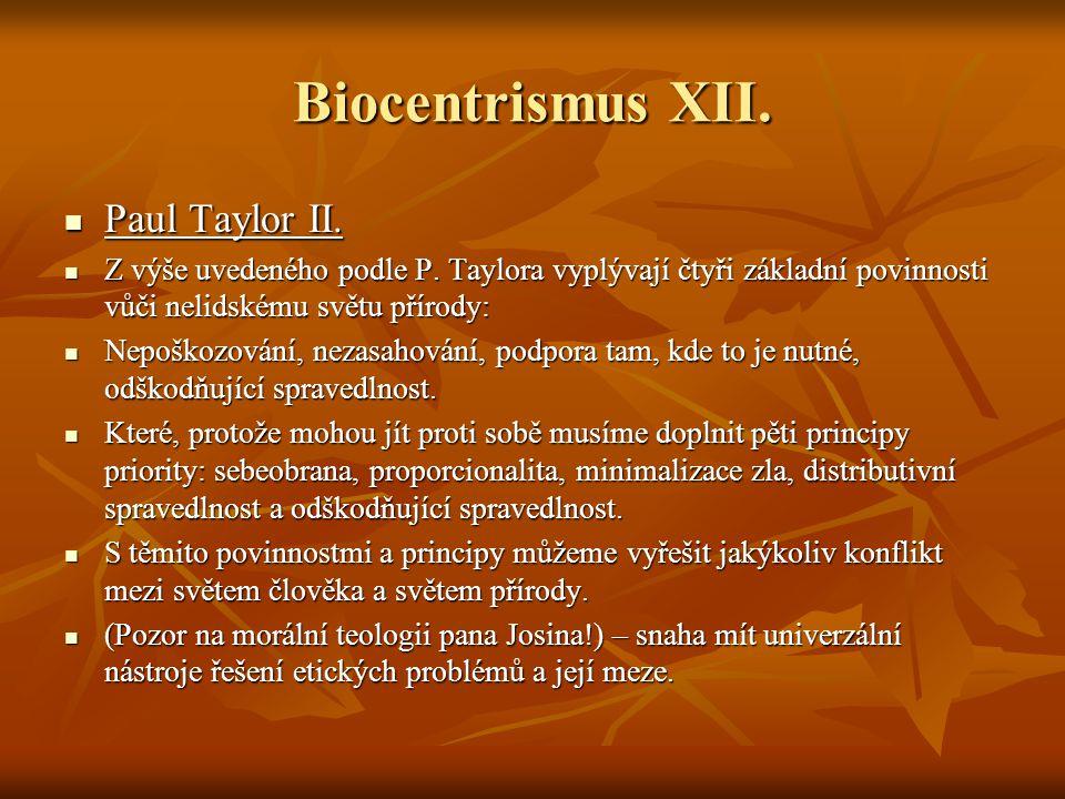 Biocentrismus XII. Paul Taylor II. Paul Taylor II. Z výše uvedeného podle P. Taylora vyplývají čtyři základní povinnosti vůči nelidskému světu přírody