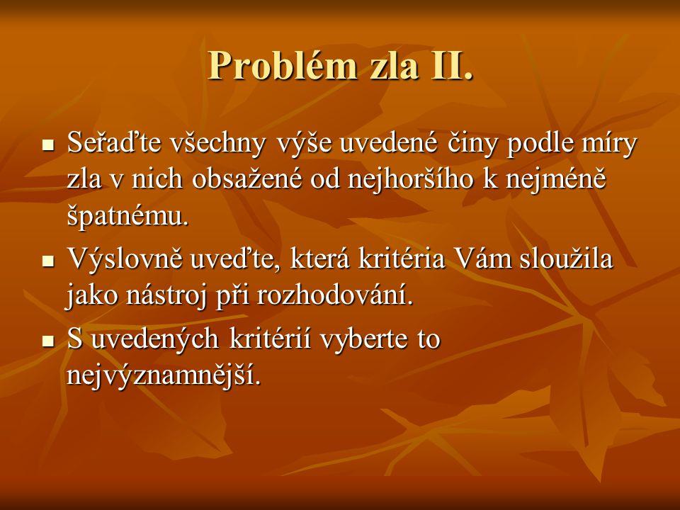 Problém zla II. Seřaďte všechny výše uvedené činy podle míry zla v nich obsažené od nejhoršího k nejméně špatnému. Seřaďte všechny výše uvedené činy p