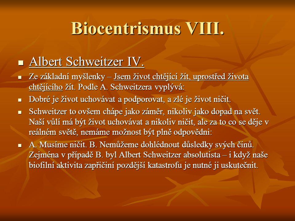 Biocentrismus VIII. Albert Schweitzer IV. Albert Schweitzer IV. Ze základní myšlenky – Jsem život chtějící žít, uprostřed života chtějícího žít. Podle