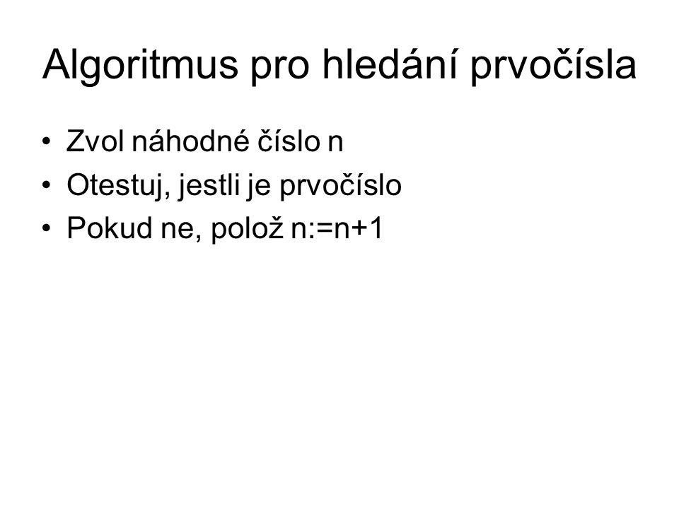Algoritmus pro hledání prvočísla Zvol náhodné číslo n Otestuj, jestli je prvočíslo Pokud ne, polož n:=n+1
