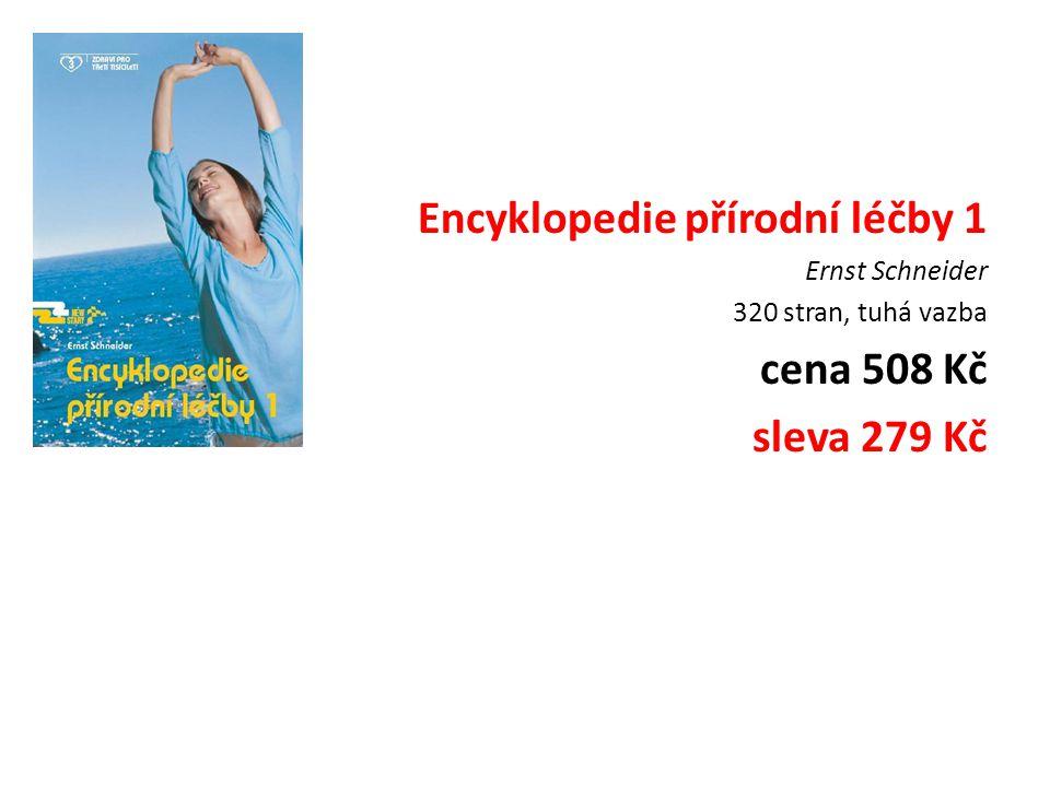 Encyklopedie přírodní léčby 1 Ernst Schneider 320 stran, tuhá vazba cena 508 Kč sleva 279 Kč