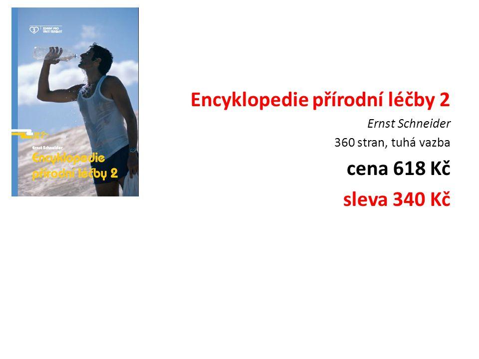 Encyklopedie přírodní léčby 2 Ernst Schneider 360 stran, tuhá vazba cena 618 Kč sleva 340 Kč