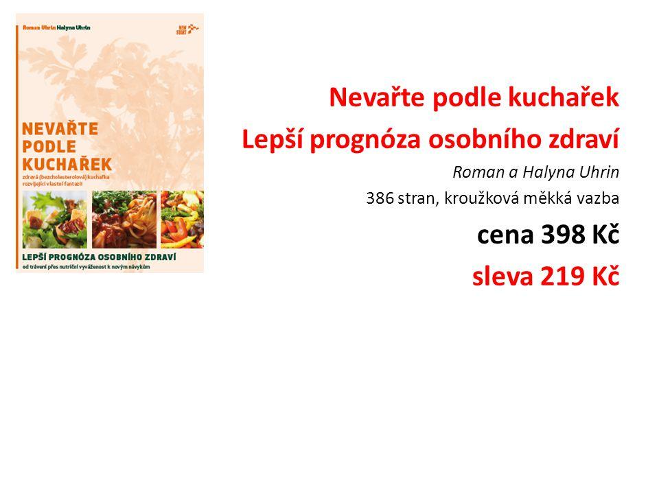 Nevařte podle kuchařek Lepší prognóza osobního zdraví Roman a Halyna Uhrin 386 stran, kroužková měkká vazba cena 398 Kč sleva 219 Kč