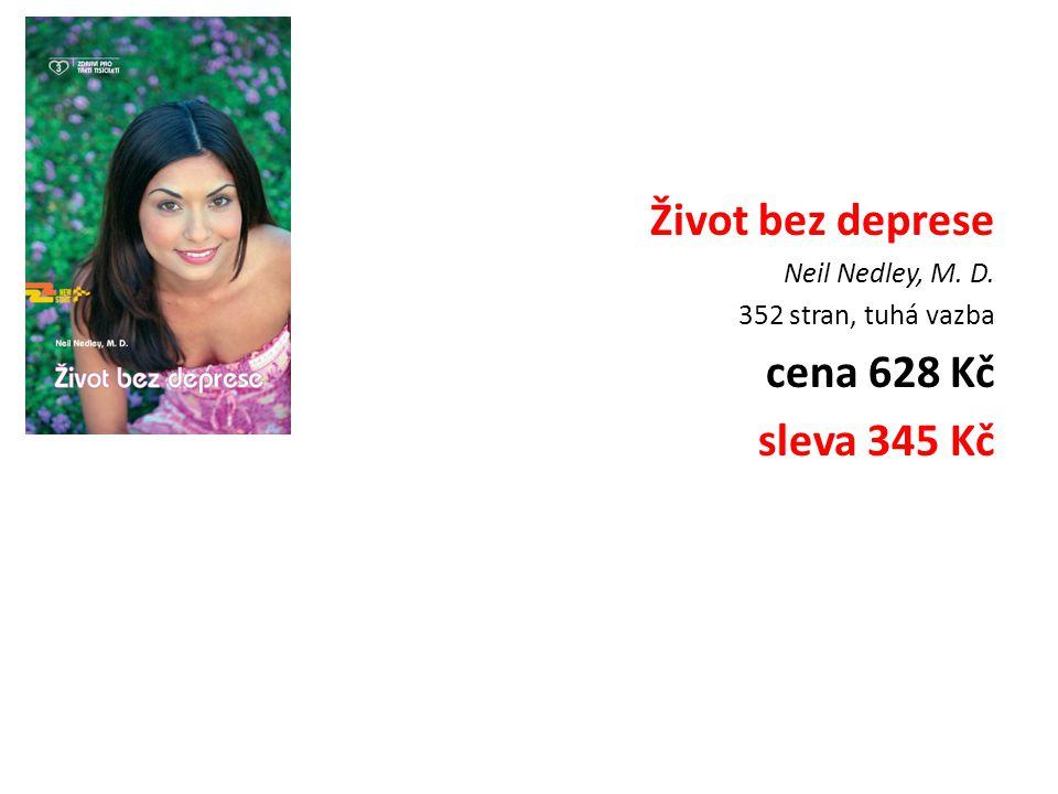 Život bez deprese Neil Nedley, M. D. 352 stran, tuhá vazba cena 628 Kč sleva 345 Kč