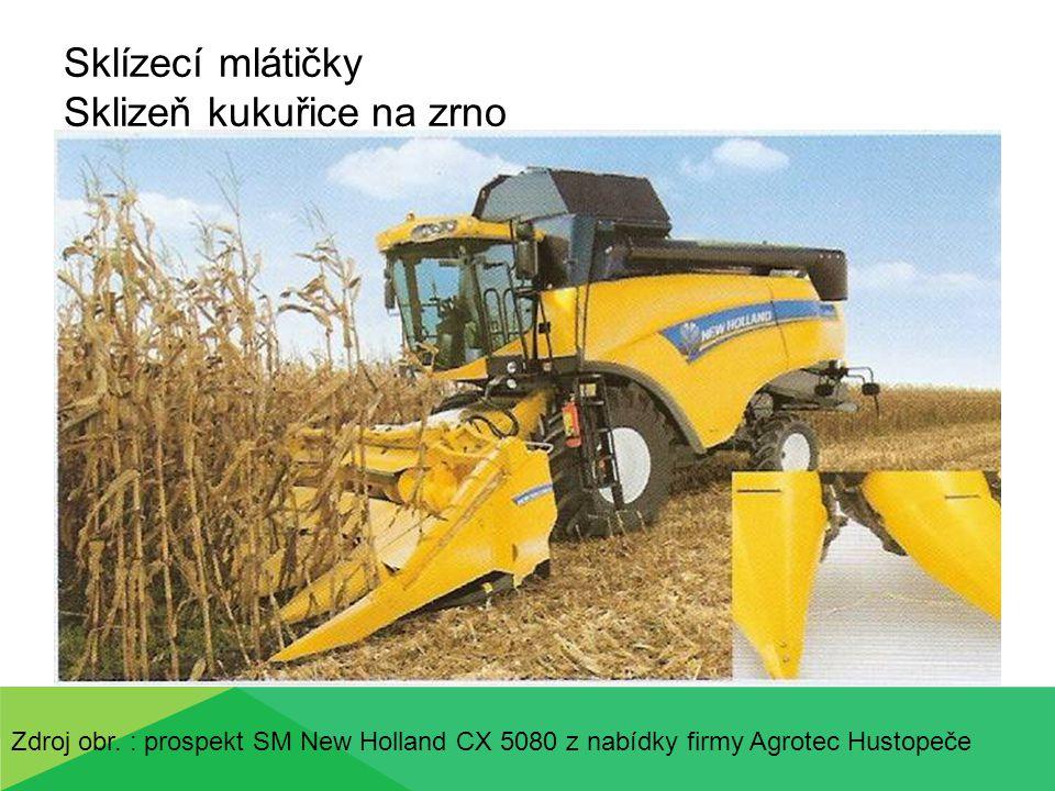 Sklízecí mlátičky Sklizeň kukuřice na zrno Zdroj obr. : prospekt SM New Holland CX 5080 z nabídky firmy Agrotec Hustopeče
