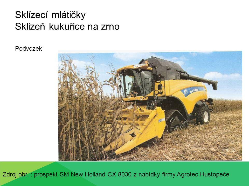 Sklízecí mlátičky Sklizeň kukuřice na zrno Podvozek Zdroj obr. : prospekt SM New Holland CX 8030 z nabídky firmy Agrotec Hustopeče