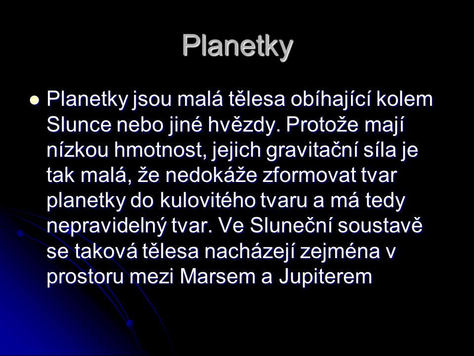 Planetky Planetky jsou malá tělesa obíhající kolem Slunce nebo jiné hvězdy.
