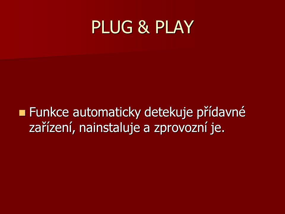 PLUG & PLAY Funkce automaticky detekuje přídavné zařízení, nainstaluje a zprovozní je. Funkce automaticky detekuje přídavné zařízení, nainstaluje a zp