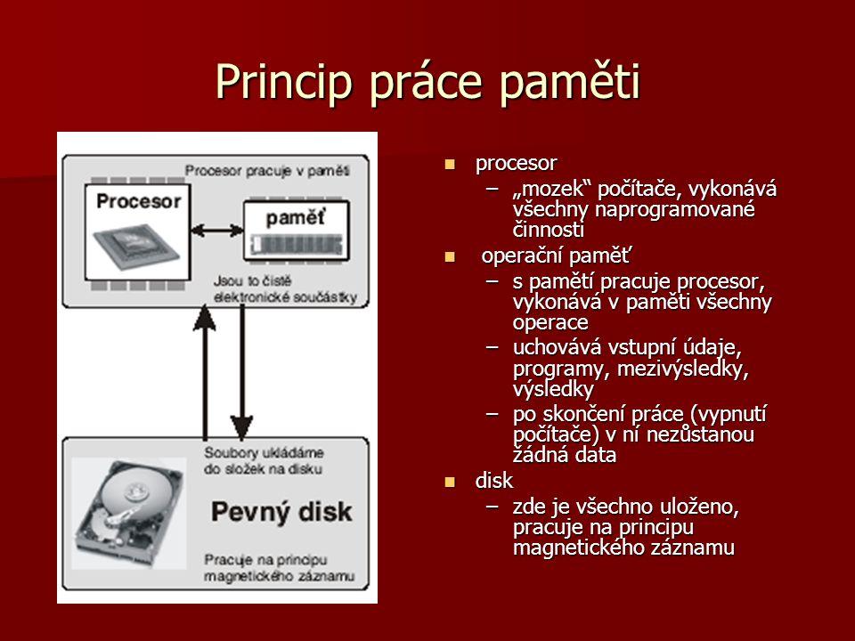 """Princip práce paměti procesor procesor –""""mozek"""" počítače, vykonává všechny naprogramované činnosti operační paměť operační paměť –s pamětí pracuje pro"""