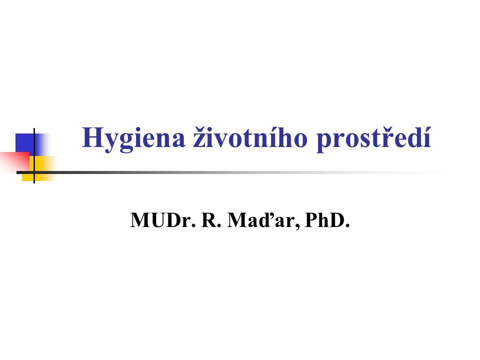 Hygiena životního prostředí MUDr. R. Maďar, PhD.