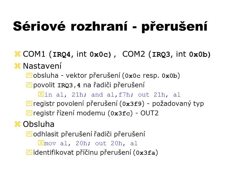Sériové rozhraní - přerušení  COM1 ( IRQ4, int 0x0c), COM2 ( IRQ3, int 0x0b) zNastavení  obsluha - vektor přerušení ( 0x0c resp. 0x0b )  povolit IR