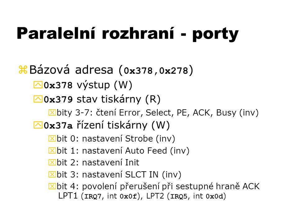Paralelní rozhraní - porty  Bázová adresa ( 0x378,0x278 )  0x378 výstup (W)  0x379 stav tiskárny (R) xbity 3-7: čtení Error, Select, PE, ACK, Busy