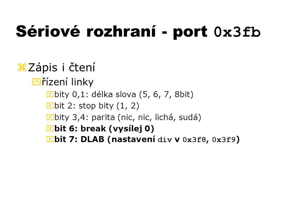 Sériové rozhraní - port 0x3fb zZápis i čtení yřízení linky xbity 0,1: délka slova (5, 6, 7, 8bit) xbit 2: stop bity (1, 2) xbity 3,4: parita (nic, nic