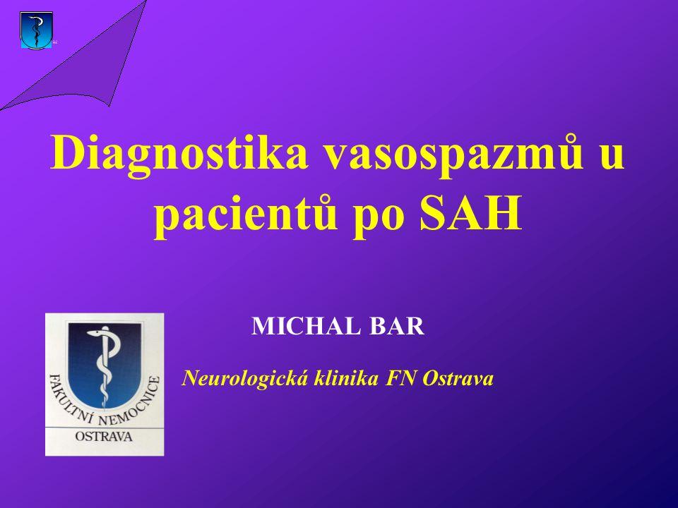 Diagnostika vasospazmů u pacientů po SAH MICHAL BAR Neurologická klinika FN Ostrava