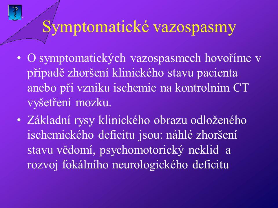 Symptomatické vazospasmy O symptomatických vazospasmech hovoříme v případě zhoršení klinického stavu pacienta anebo při vzniku ischemie na kontrolním CT vyšetření mozku.
