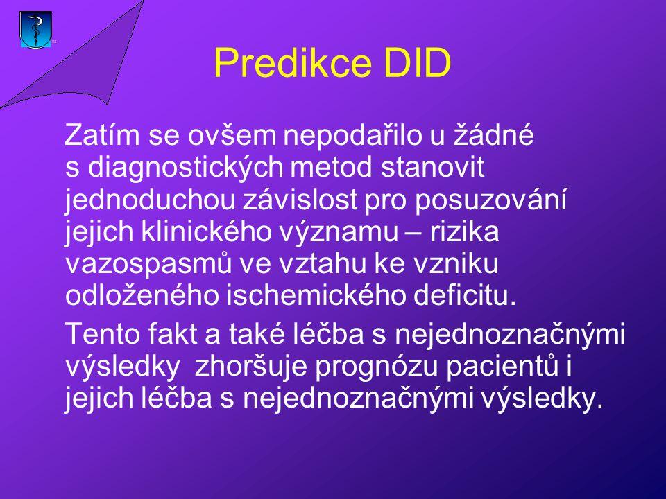 Predikce DID Zatím se ovšem nepodařilo u žádné s diagnostických metod stanovit jednoduchou závislost pro posuzování jejich klinického významu – rizika vazospasmů ve vztahu ke vzniku odloženého ischemického deficitu.