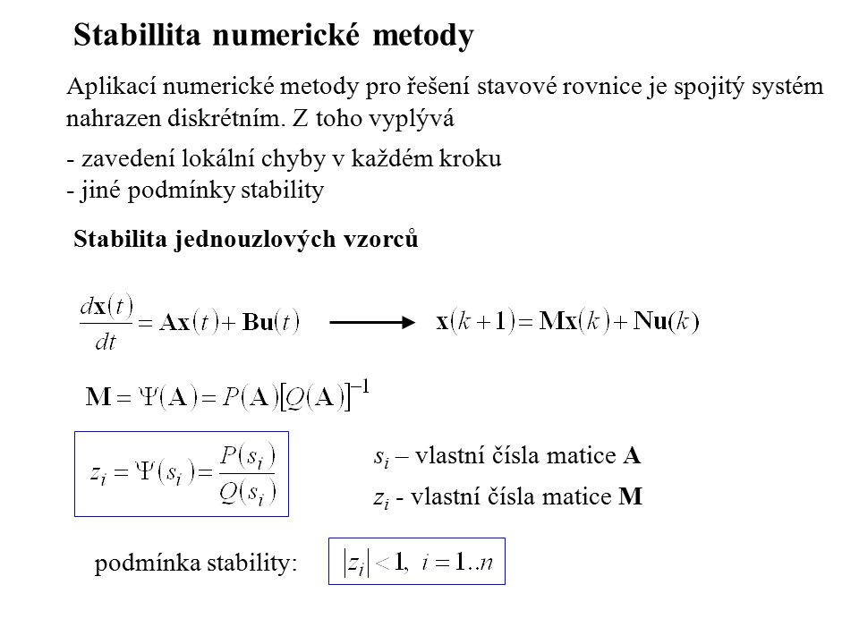 Stabillita numerické metody Aplikací numerické metody pro řešení stavové rovnice je spojitý systém nahrazen diskrétním.
