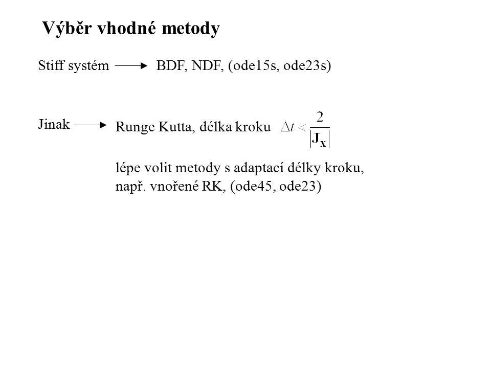 Výběr vhodné metody Stiff systémBDF, NDF, (ode15s, ode23s) Jinak Runge Kutta, délka kroku lépe volit metody s adaptací délky kroku, např. vnořené RK,