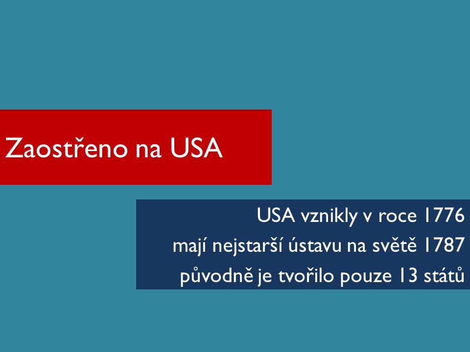 Zaostřeno na USA USA vznikly v roce 1776 mají nejstarší ústavu na světě 1787 původně je tvořilo pouze 13 států