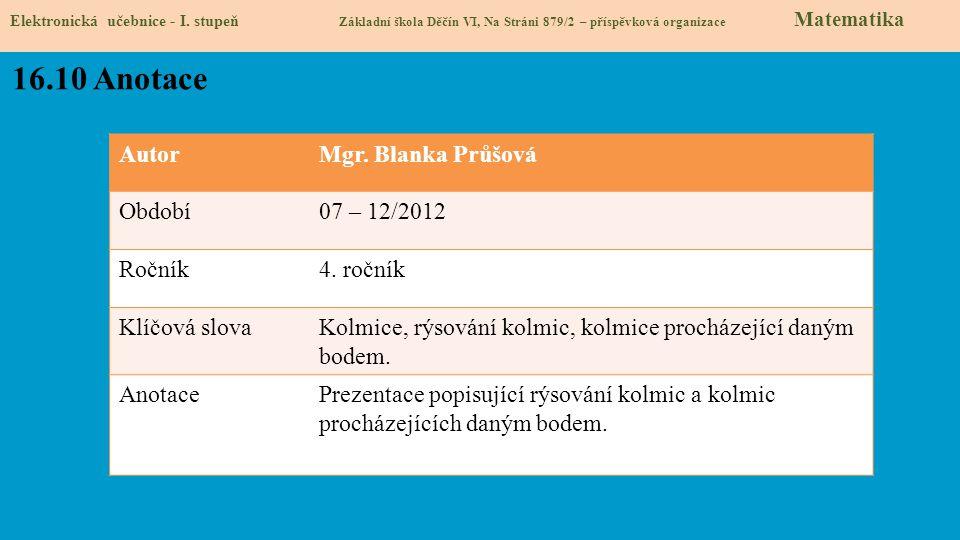 AutorMgr. Blanka Průšová Období07 – 12/2012 Ročník4. ročník Klíčová slovaKolmice, rýsování kolmic, kolmice procházející daným bodem. AnotacePrezentace