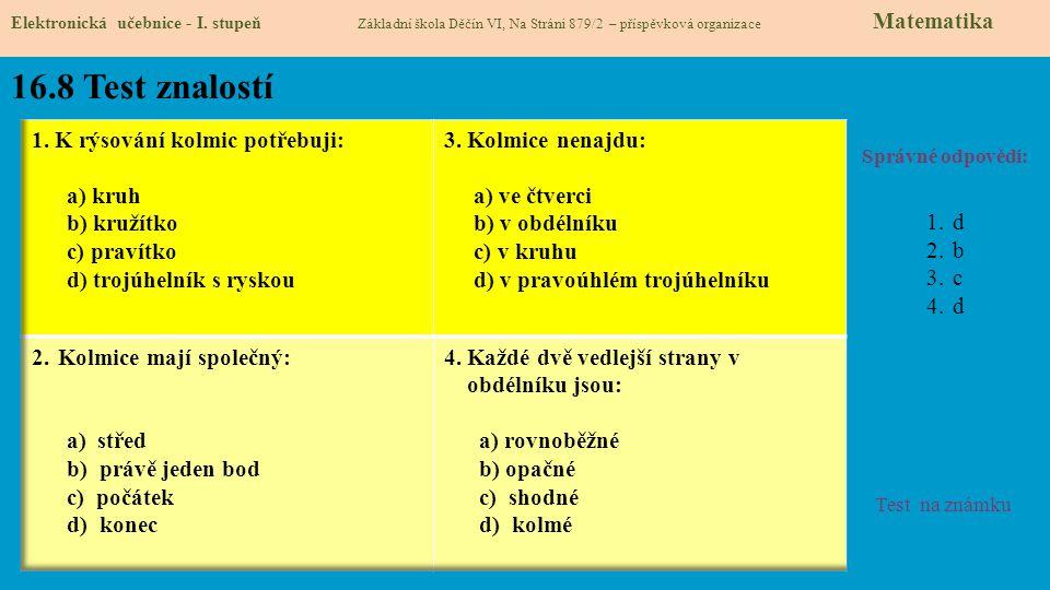 16.8 Test znalostí Správné odpovědi: 1.d 2.b 3.c 4.d Test na známku Elektronická učebnice - I. stupeň Základní škola Děčín VI, Na Stráni 879/2 – přísp