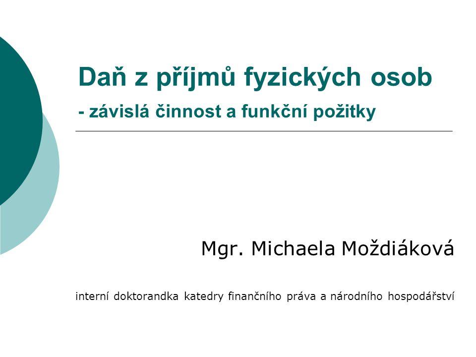Daň z příjmů fyzických osob - závislá činnost a funkční požitky Mgr. Michaela Moždiáková interní doktorandka katedry finančního práva a národního hosp