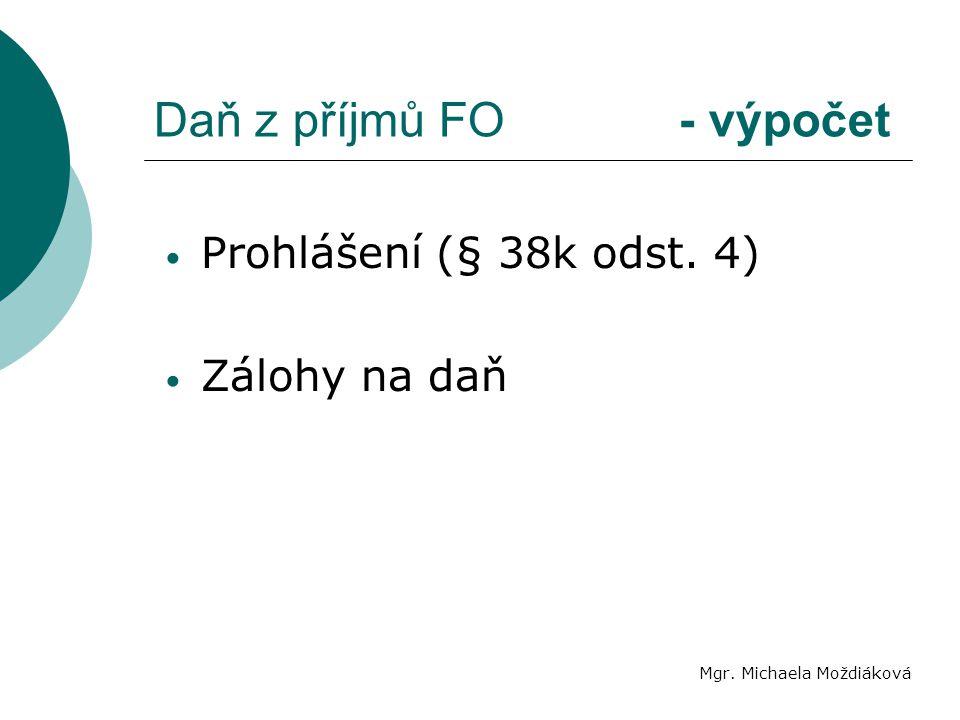 Daň z příjmů FO - výpočet Mgr. Michaela Moždiáková Prohlášení (§ 38k odst. 4) Zálohy na daň