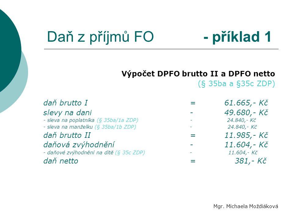 Daň z příjmů FO - příklad 1 Mgr. Michaela Moždiáková Výpočet DPFO brutto II a DPFO netto (§ 35ba a §35c ZDP) daň brutto I= 61.665,- Kč slevy na dani-